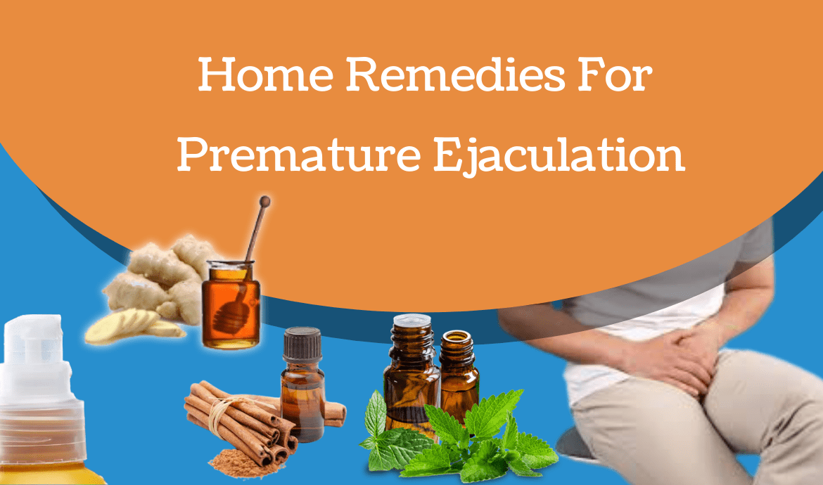 Home Remedies For Premature Ejaculation - Genericpharmausa